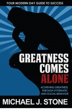 Greatness Comes Alone -  Achieving Greatness Through Systematic Anti-Social Behavior